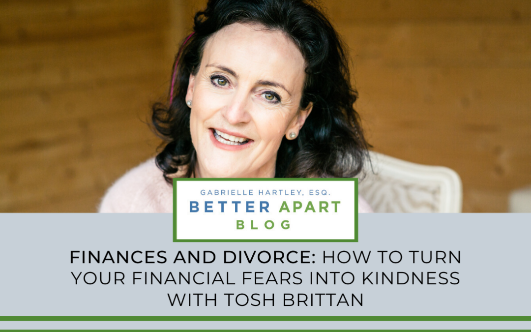 Divorce and Finances - Turning Financial Fears into Kindness with Tosh Brittan