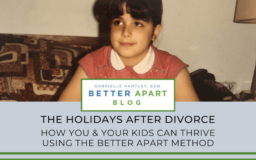 The Holidays After Divorce: Thrive Using The Better Apart Method
