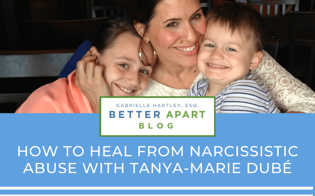 How To Heal From Narcissistic Abuse With Tanya-Marie Dubé