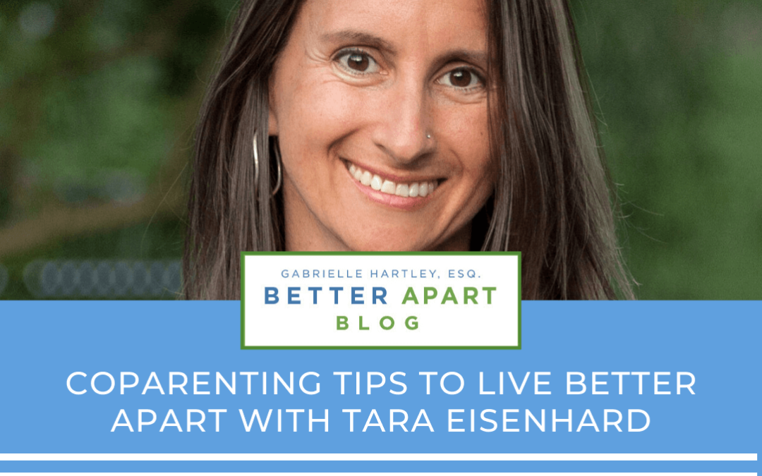 Coparenting Tips To Live #BetterApart with Tara Eisenhard