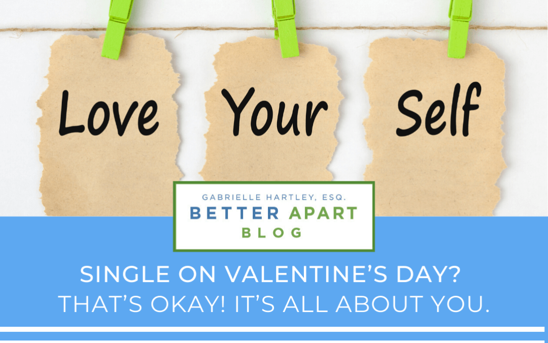 Single on Valentine's Day? That's okay! It's all about you.
