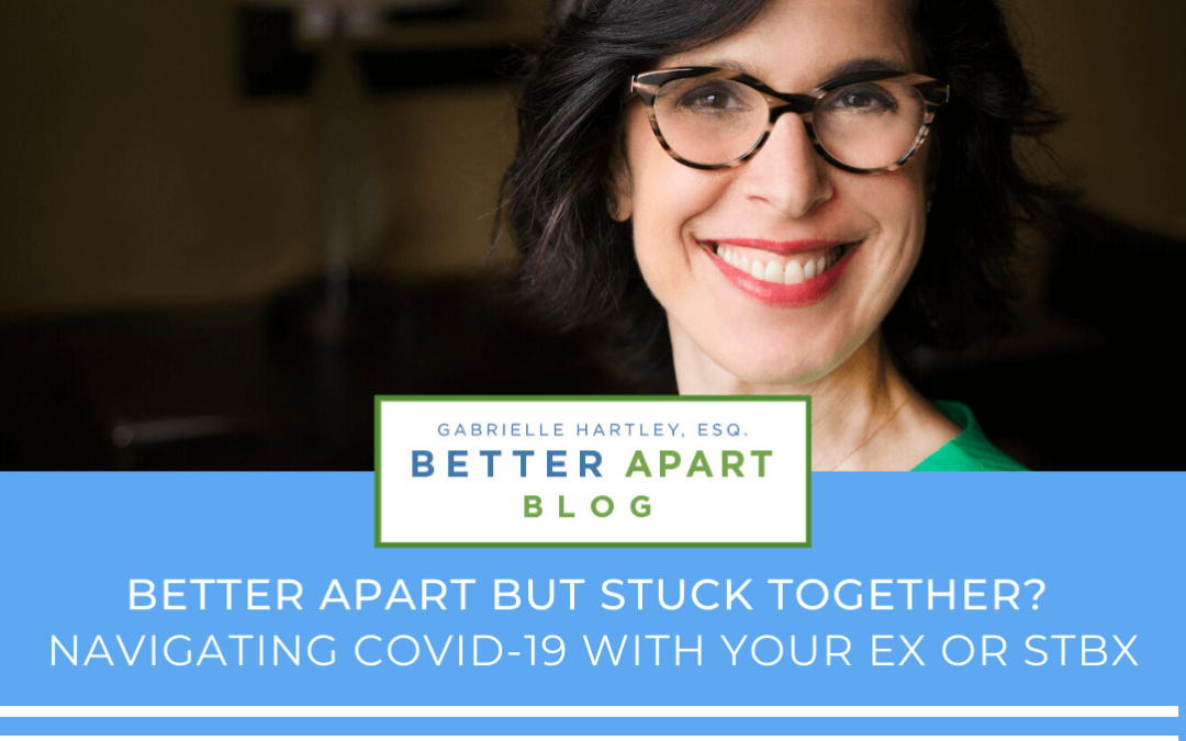 Better Apart But Stuck Together? Navigating COVID-19 With Your Ex or Soon-To-Be-Ex